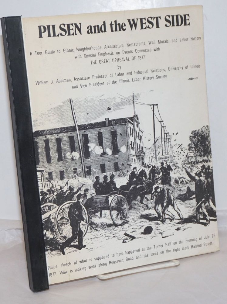 Pilsen and the West Side. A tour guide to ethnic neighborhoods, architecture, restaurants, wall murals, and labor history with special emphasis on events connected with the Great Upheaval of 1877. William J. Adelman.