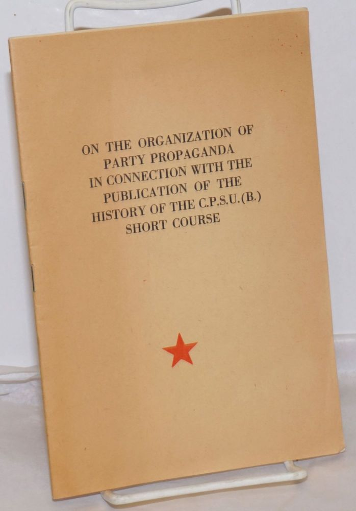 On the Organization of Party Propaganda in Connection with the Publication of the History of the C.P.S.U. (B.) Short Course: Decision of the Central Committee of the C.P.S.U. (B.)