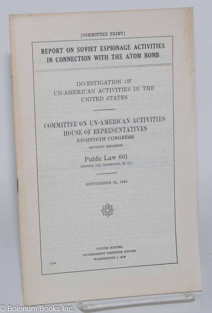 Report on Soviet espionage activities in connection with the atom bomb, investigation of un-American activities in the United States. J Parnell Thomas.