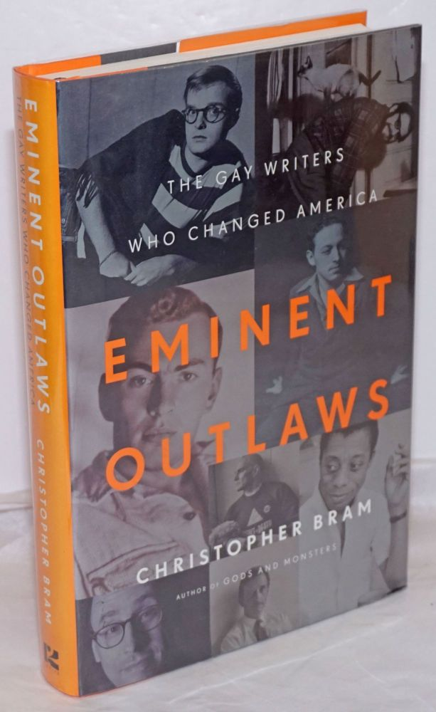 Eminent Outlaws: the gay writers who changed America. Christopher Bram.