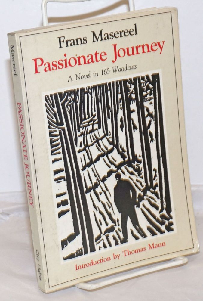 Passionate journey, a novel in 165 woodcusts. Introduction by Thomas Mann. Frans Masereel.