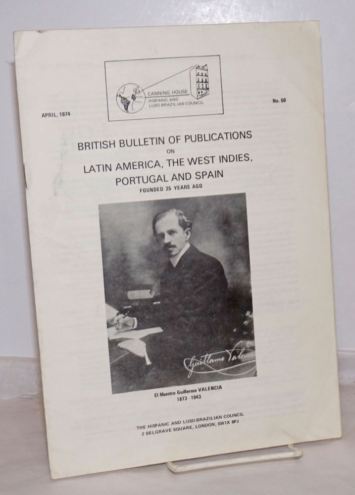 British Bulletin of Publications on Latin America, the West Indies, Portugal and Spain: #50, April, 1974