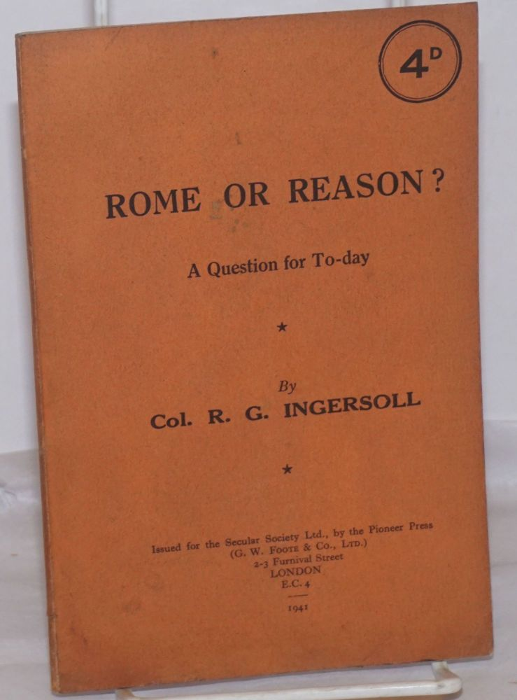 Rome or Reason? A Reply to Cardinal Manning. Robert G. Ingersoll.