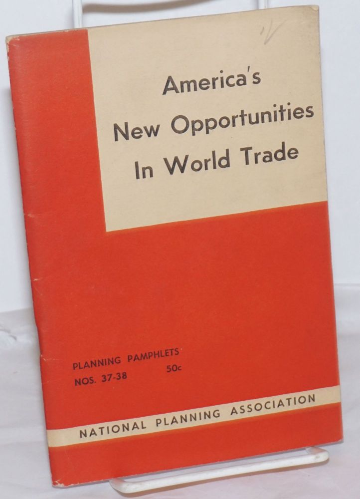 America's New Opportunities in World Trade: Report of The Committee on International Policy of the National Planning Association