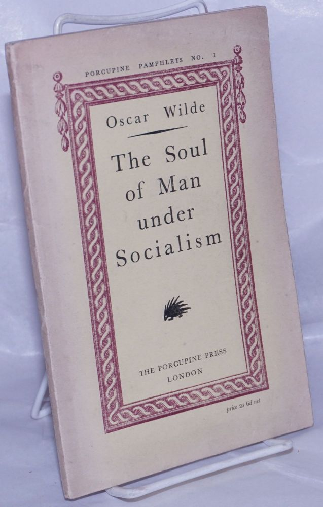 The Soul of Man Under Socialism: With an Introduction and Notes. Oscar Wilde.