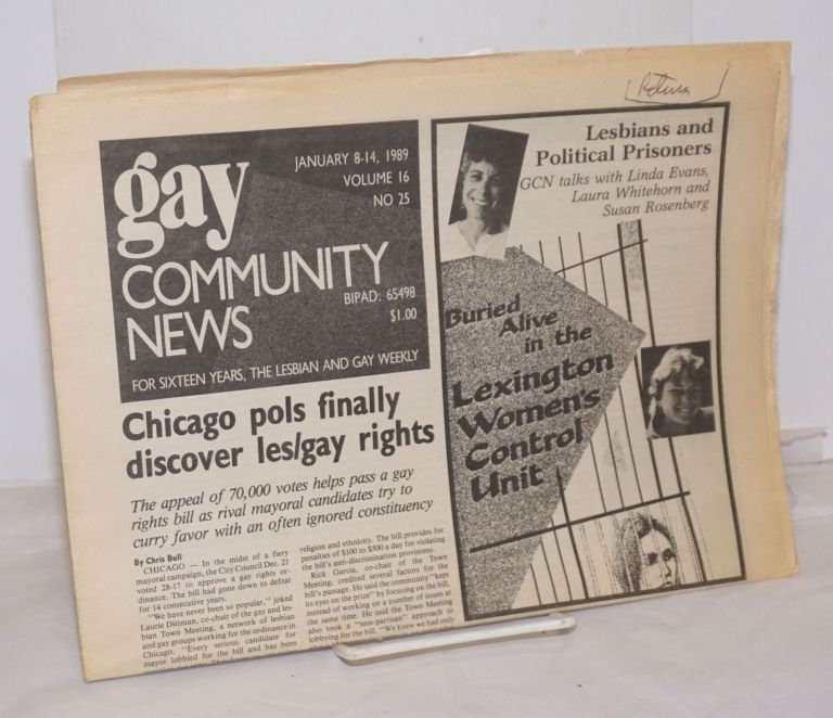 GCN: Gay Community News; the weekly for lesbians and gay males; vol. 16, #25, January 8-14, 1989; Chicago pols finally discover les/gay rights also Lesbians & Political Prisoners. Stephanie Poggi, Loie Hayes, Linda Evans Michael Bronski, Chris Bull, Susan Rosenberg, Laura Whitehorn.