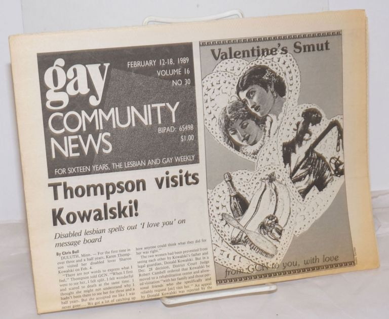 GCN: Gay Community News; the weekly for lesbians and gay males; vol. 16, #30, February 12-18, 1989; Thompson Visits Kowalski! Stephanie Poggi, Loie Hayes, Chris Bull Michael Bronski, James F. Gibbons, Judy Harris, Andrew Miller.