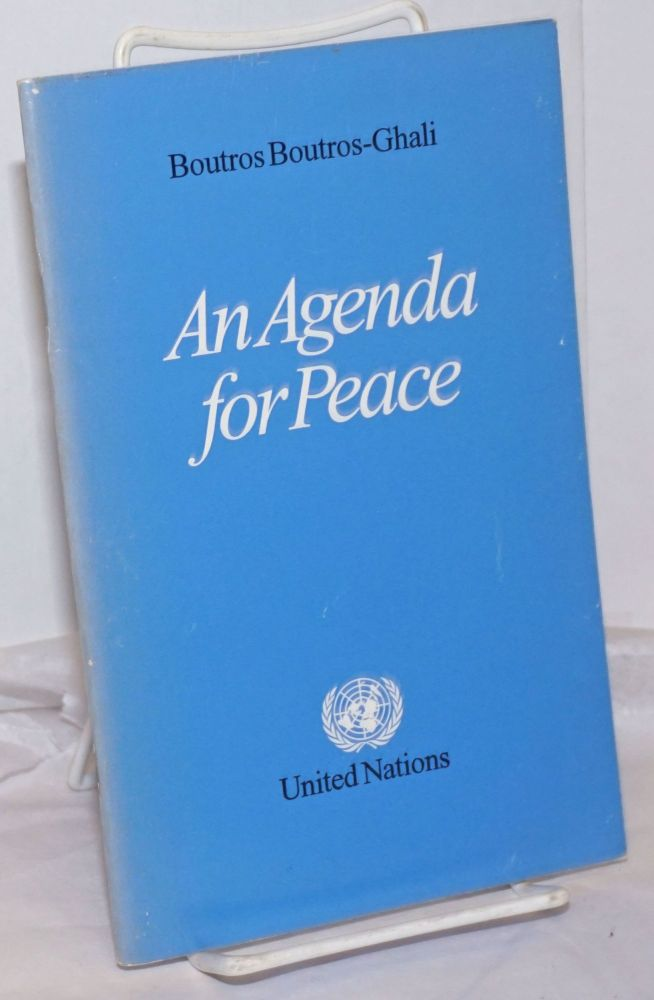An Agenda for Peace: Preventive Diplomacy, Peacemaking and Peace-Keeping. Report of the Secretary-General pursuant to the statement adopted by the Summit Meeting of the Security Council on 31 January 1992. Boutros Boutros-Ghali.