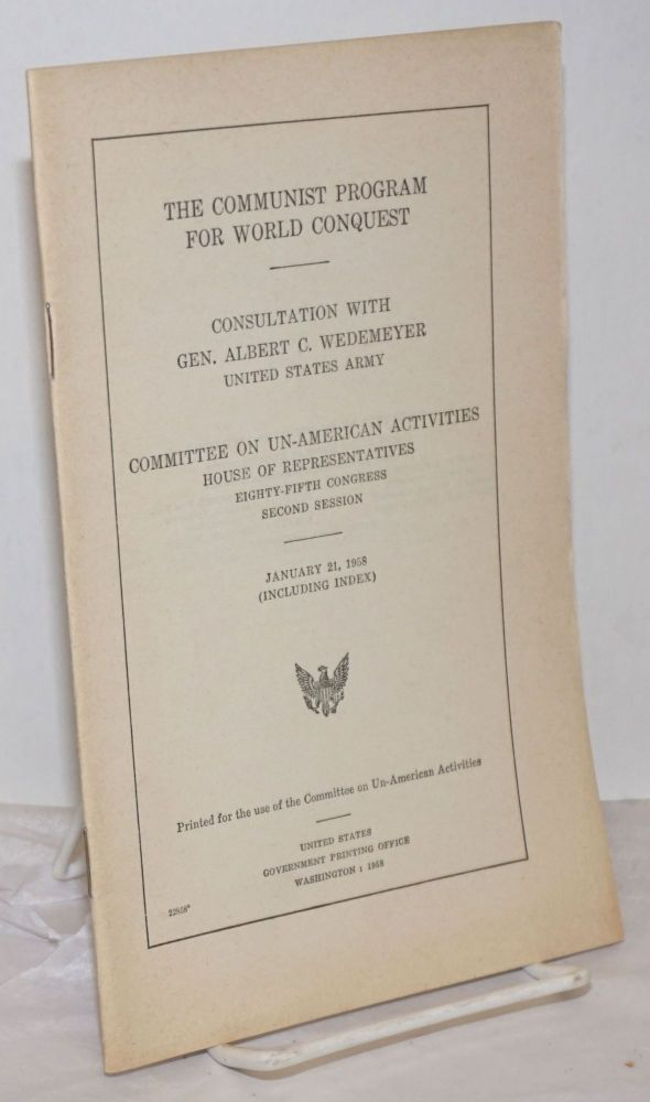 The communist program for world conquest. Consultation with Gen. Albert C. Wedemeyer, United States Army. United States House of Representatives. Committee on Un-American Activities.