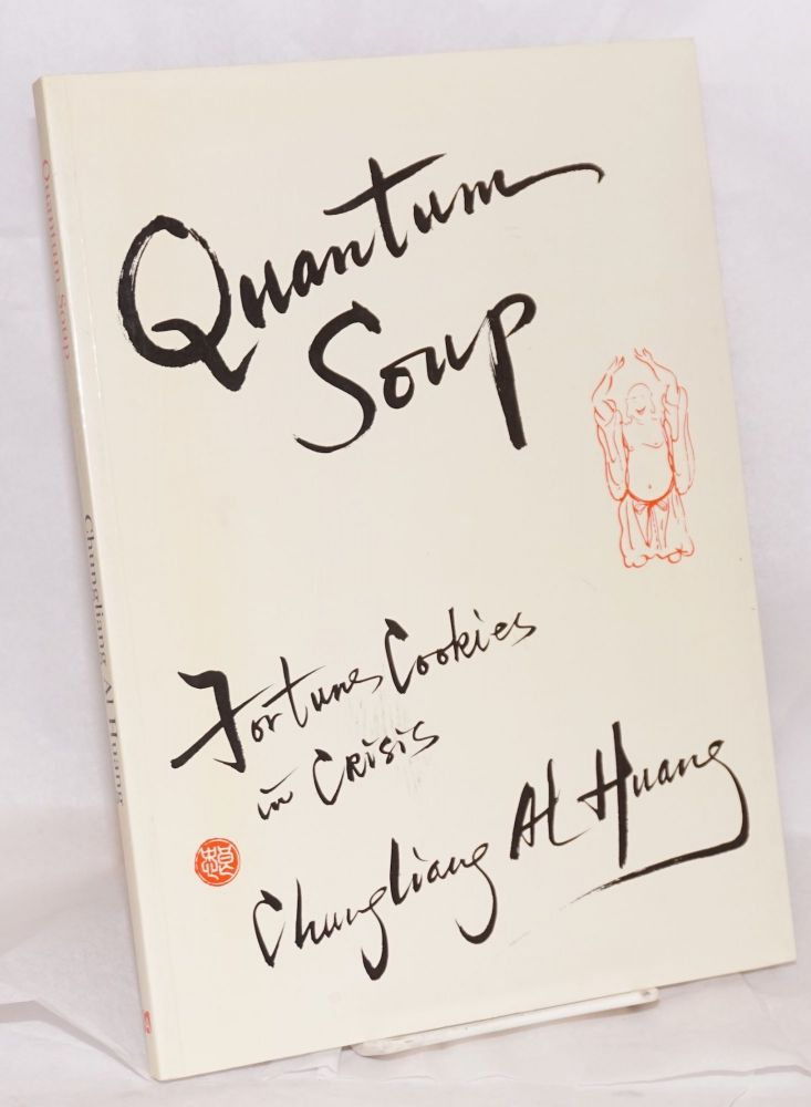 Quantum soup; fortune cookies in crisis. Chungliang Al Huang.