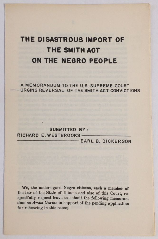 The disastrous import of the Smith Act on the Negro people: a memorandum to the U.S. Supreme Court urging reversal of the Smith Act convictions. Richard E. Westbrooks, Earl B. Dickerson.
