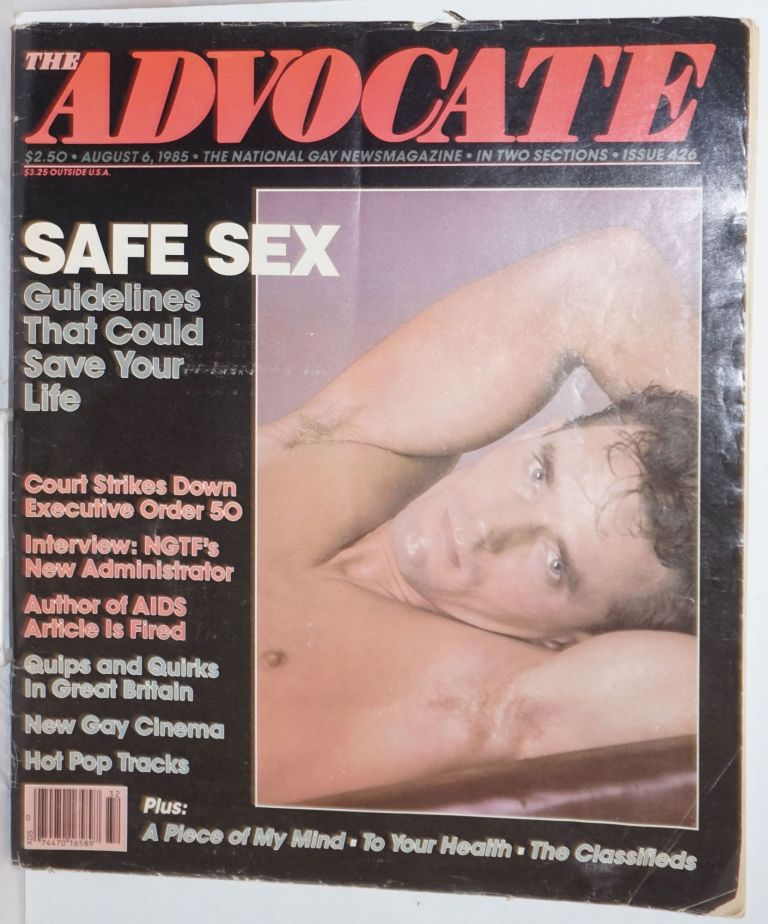 The Advocate: the national gay newsmagazine #426, August 6, 1985: safe Sex: guidelines that could save your life. Robert I. McQueen, Lenny Giteck, Cherríe Moraga Michael Helquist, Howard Cruse, Peter Frieberg, Steve Beery.