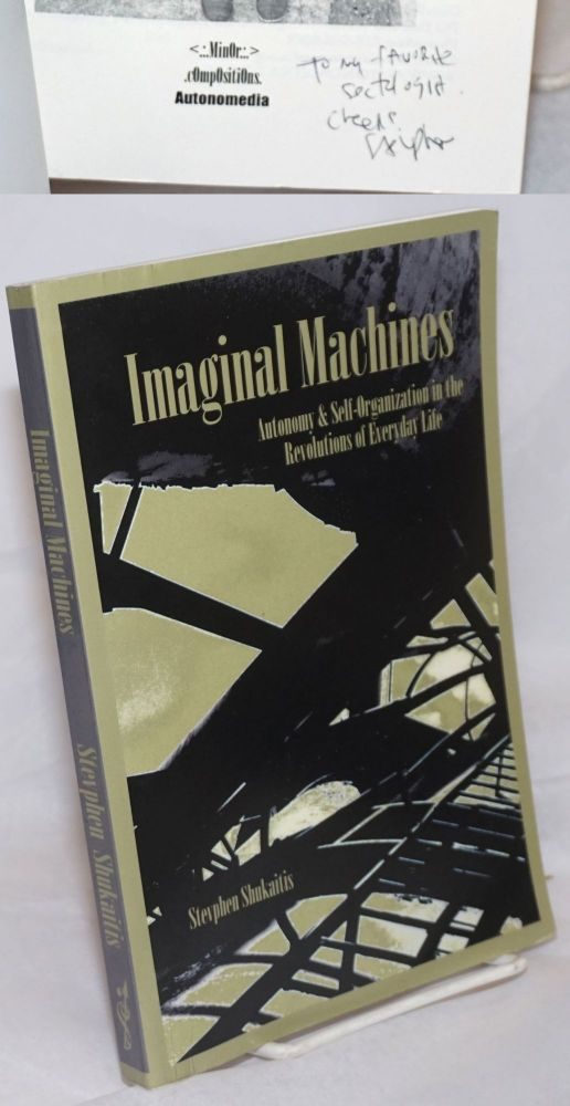 Imaginal machines, autonomy & self-organiztion in the revoltuions of everyday life. Stevphen Shukaitis.