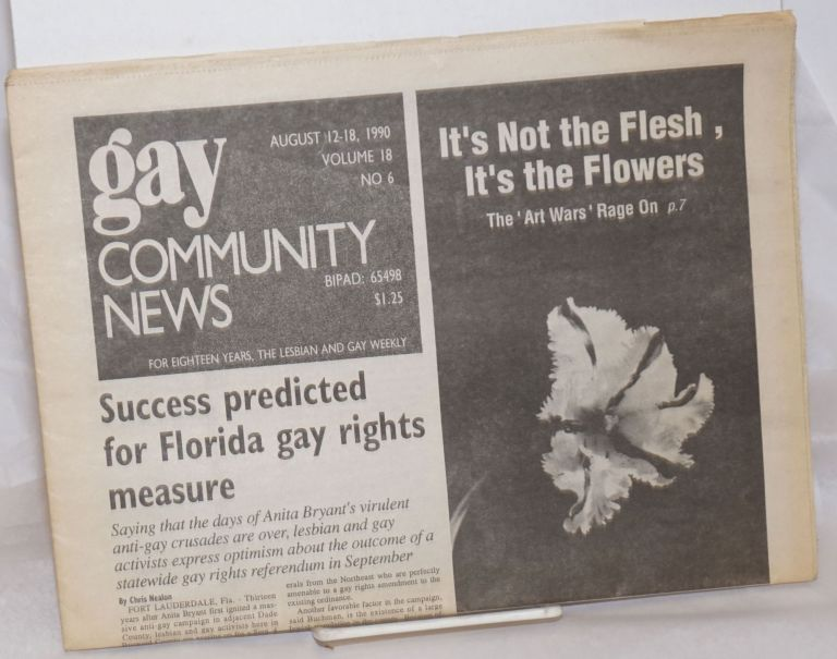 GCN: Gay Community News; the weekly for lesbians and gay males; vol. 18, #6, August 12 - 18, 1990; Success predicted for Florida gay rights measure. Stephanie Poggi, Loie Hayes, Chris Nealon Michael Bronski, Alison Bechdel, Minnie Bruce Pratt, Audre Lorde, Chrystos, John Zeh, Genyphyr Novak, Laura Briggs.