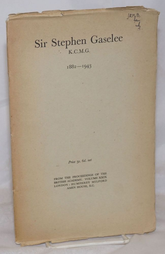 Sir Stephen Gaselee K.C.M.G. 1882-1943. From the Proceedings of the British Academy. Volume XXIX. A. S. F. Gow.