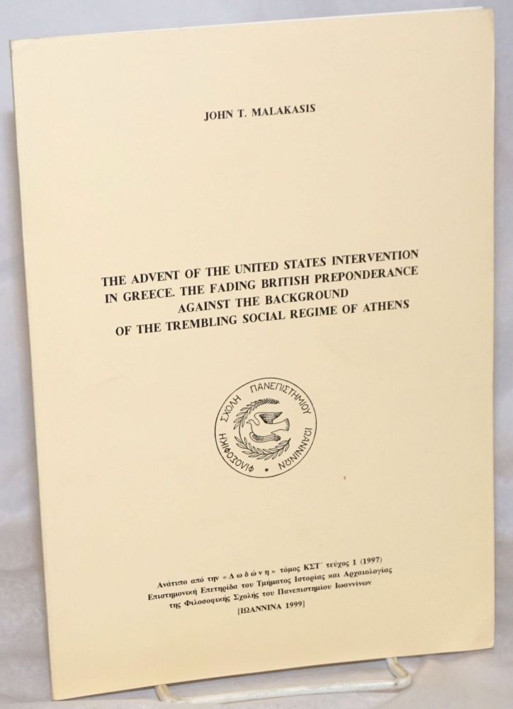 The Advent of the United States Intervention in Greece. The Fading British Preponderance against the Background of the Trembling Social Regime of Athens. John T. Malakasis.