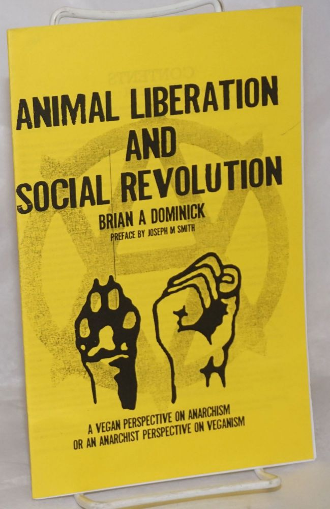 Animal Liberation and Social Revolution: A Vegan Perspective on Anarchism or an Anarchist Perspective on Veganism. Brian A. Dominick, Joseph M. Smith.