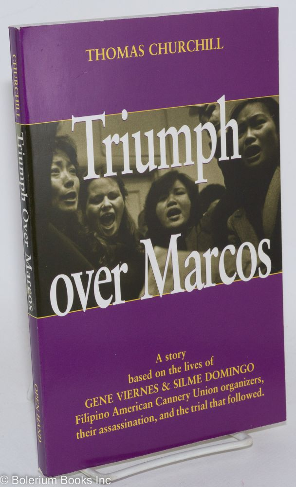 Triumph over Marcos; a true story based on the lives of Gene Viernes & Silme Domingo, Filipino American cannery union organizers, their assassination, and the trial that followed. Thomas Churchill.