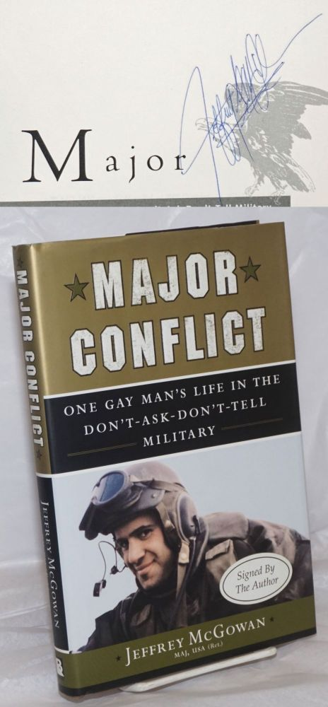 Major Conflict: one gay man's life in the Don't-Ask-Don't-Tell Military [signed]. Jeffrey McGowan, USA, MAJ.