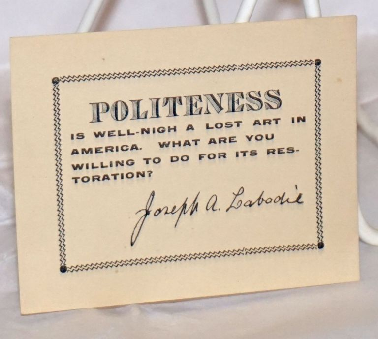 Politeness is well nigh a lost art in America. What are you willing to do for its restoration? Jo Labadie.