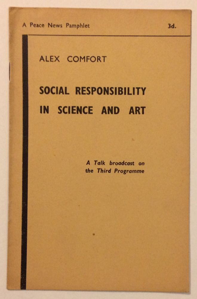 Social responsibility in science and art: a talk broadcast on the Third Programme. Alex Comfort.