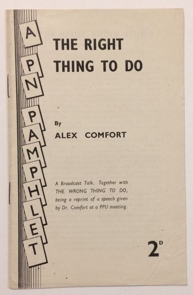The right thing to do. A broadcast talk. Together with 'The wrong thing to do,' being a reprint of a speech given by Dr. Comfort at a PPU meeting. Alex Comfort.