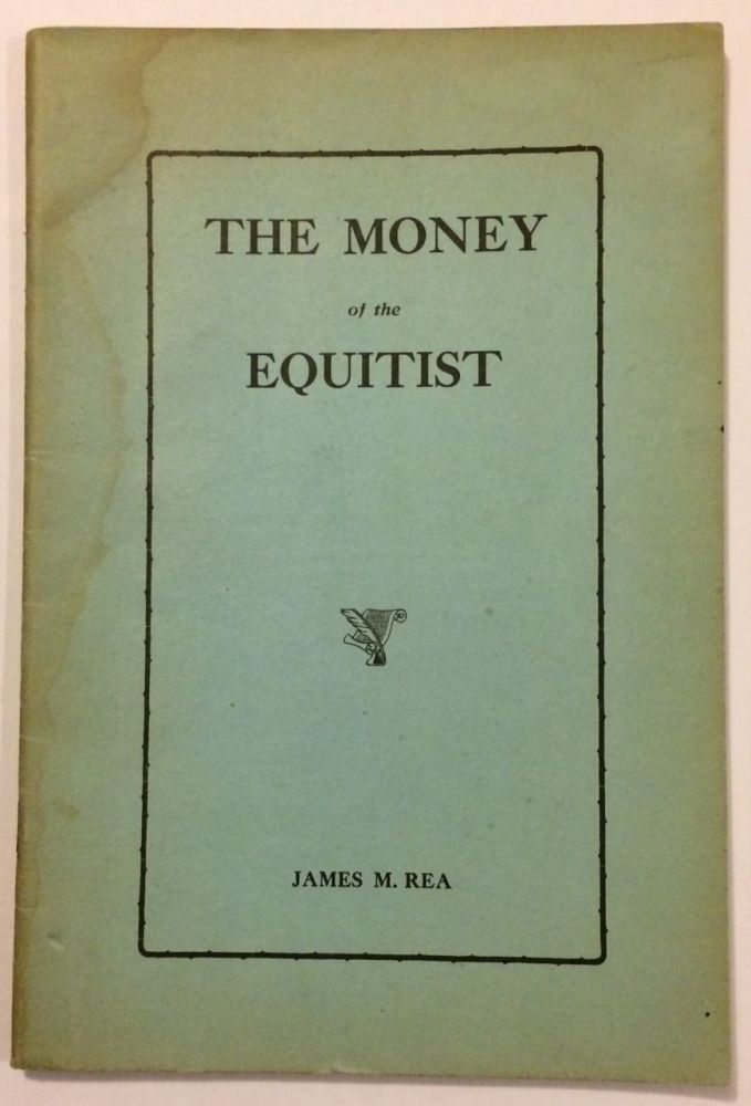 The money of the equitist. James M. Rea.