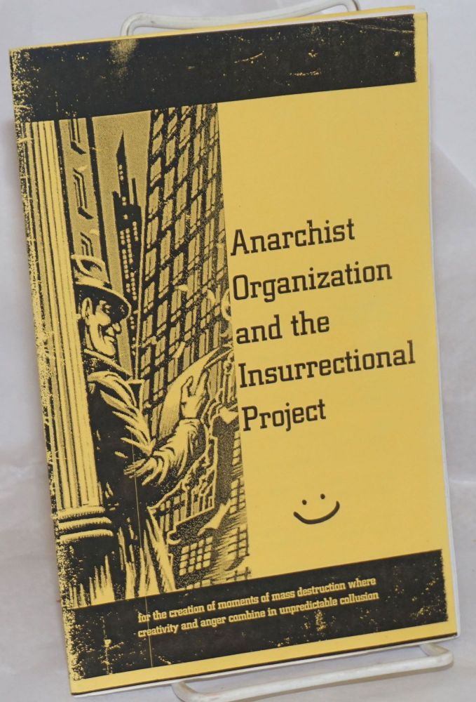 Anarchist Organization and the Insurrectional Project: for the creation of moments of mass destruction where creativity and anger combine in unpredictable collusion