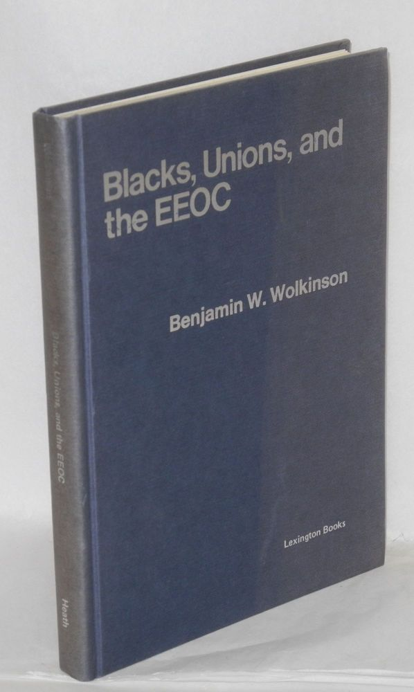 Blacks, unions, and the EEOC: a study of administrative futility. Benjamin W. Wolkinson.