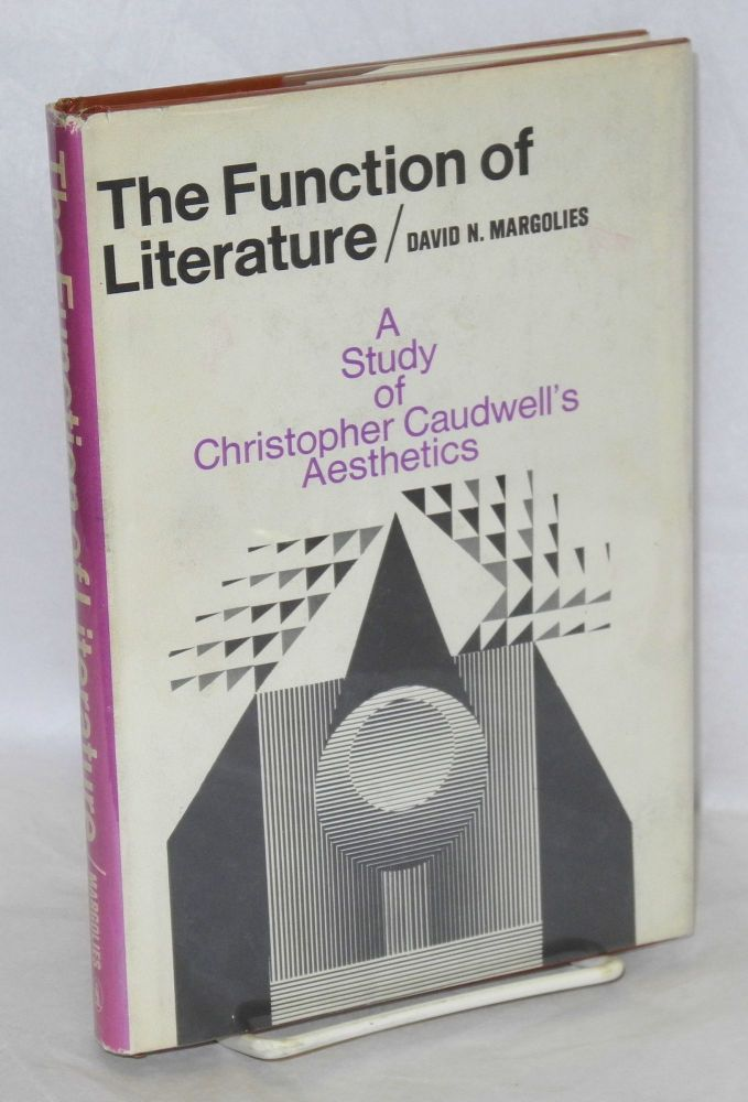The function of literature; a study of Christopher Caudwell's aesthetics. David N. Margolies.