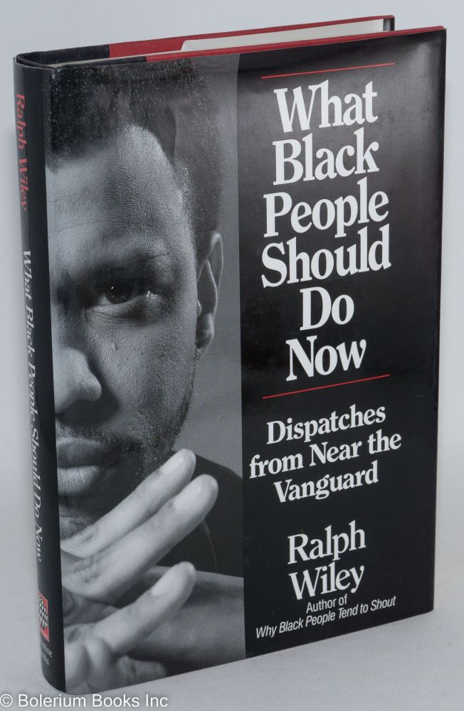 What black people should do now; dispatches from near the vanguard. Ralph Wiley.