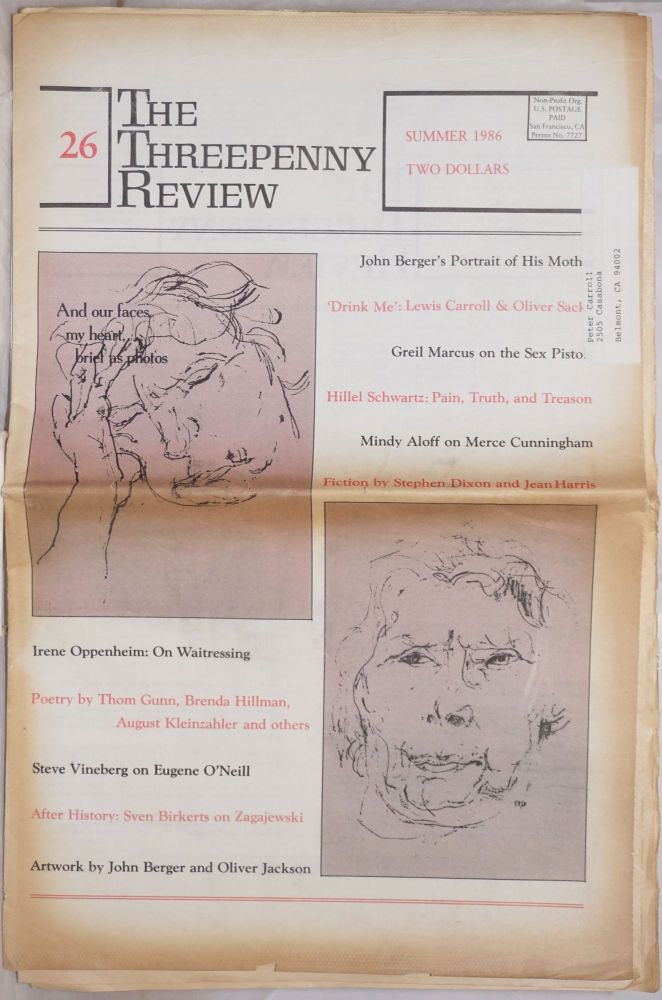 The Threepenny Review: #26, Summer 1986: And our faces, my heart, brief as photos. Wendy Lesser, Julius Novick theatre publisher, Paul Bowles John Berger, Greil Marcus, Stephen Dixon, Thom Gunn, contributing editiors, Gore Vidal, Brenda Hillman, Robert Haas.