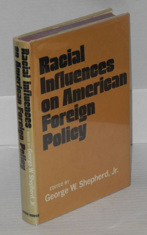 Racial influences on American foreign policy. George W. Shepherd, ed, Jr.
