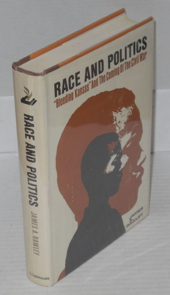 "Race & politics; ""Bleeding Kansas"" and the coming of the Civil War. James A. Rawley."