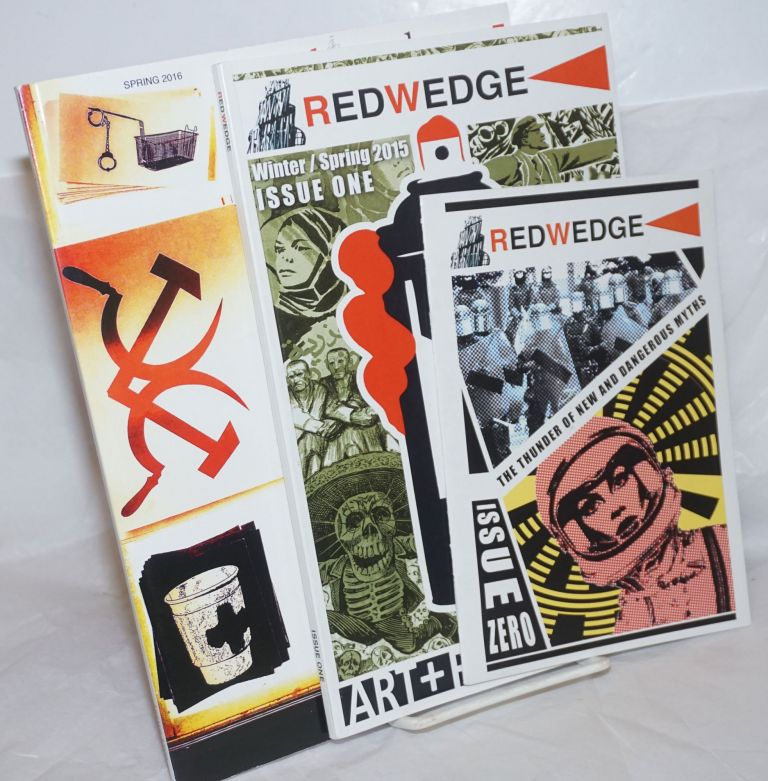 Red Wedge, issue zero [with] issue one Winter/Spring 2015 [with] no 2 Art Against Global Apartheid Spring 2016 [first three numbers as a small lot]. Alexander Billet, in chief, Crystal Stella Becerril Adam Turl, Hope Asyam et alia, Brit Schulte, Craig E. Ross, with variation.