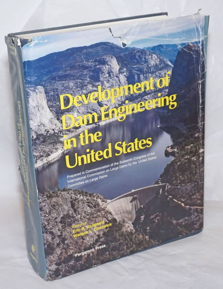 Development of Dam Engineering in the United States, Prepared in Commemoration of the Sixteenth Congress of the International Commission on Large Dams by the United States Committee on Large Dams. Eric B. Kollgaard, Wallace L. Chadwick.