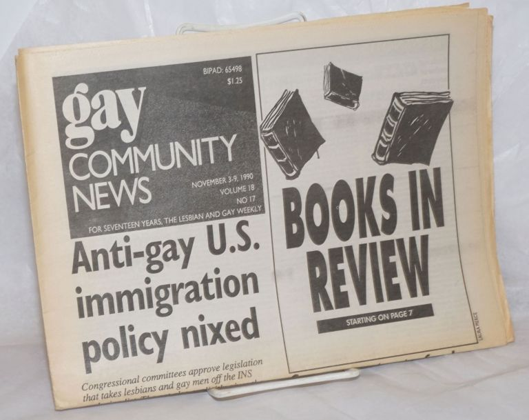 GCN: Gay Community News; the weekly for lesbians and gay males; vol. 18, #17, November 3-9, 1990: Anti-gay US immigration policy nixed & book review. Frank Strona, Christopher Wittke, John Zeh Michael Bronski, Laura Briggs, Chris Nealon, Alison Bechdel, James Davies.