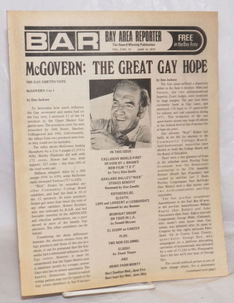 B.A.R. Bay Area Reporter: the catalyst for all factions of the Gay Community; vol. 2, #12, June 14, 1972; McGovern: the great gay hope. Paul Bentley, Bob Ross, Donald McLean publishers, Sweetlips, Lou Greene, Don Cavallo, Mr. Marcus, Chuck Thayer, Jay Noonan, Terry Alan Smith, Don Jackson.