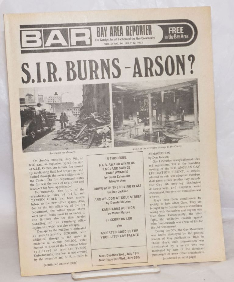 B.A.R. Bay Area Reporter: the catalyst for all factions of the Gay Community; vol. 2, #14, July 12, 1972; S.I.R. Burns - Arson? Paul Bentley, Bob Ross, W. E. Beardhemphl publishers, Sweetlips, Lou Greene, Don Cavallo, Mr. Marcus, Chuck Thayer, Jay Noonan, Terry Alan Smith, Don Jackson, Donald McLean.