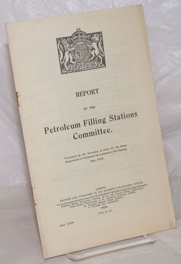 Report of the Petroleum Filling Stations Committee. Presented by the Secretary of State for the Home Department to Parliament by Command of His Majesty. May 1929. Sir Lionel Earle, chairman.