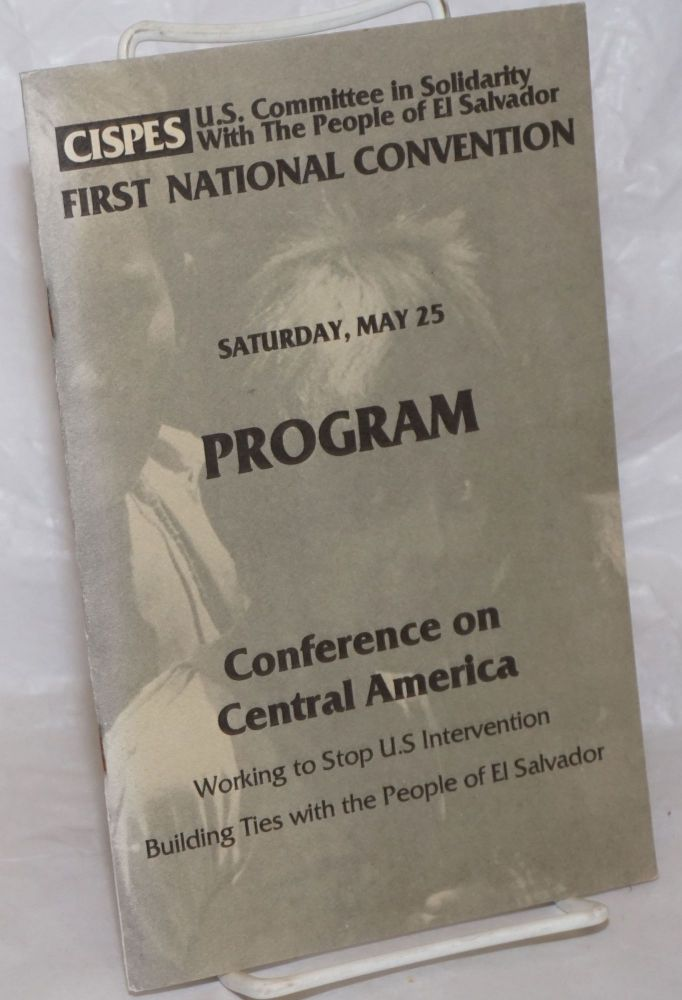 CISPES: U.S. Committee in Solidarity With The People of El Salvador, First National Convention. Saturday, May 25, Program. Conference on Central American: Working to Stop U.S. Intervention, Building Ties with the People of El Salvador.