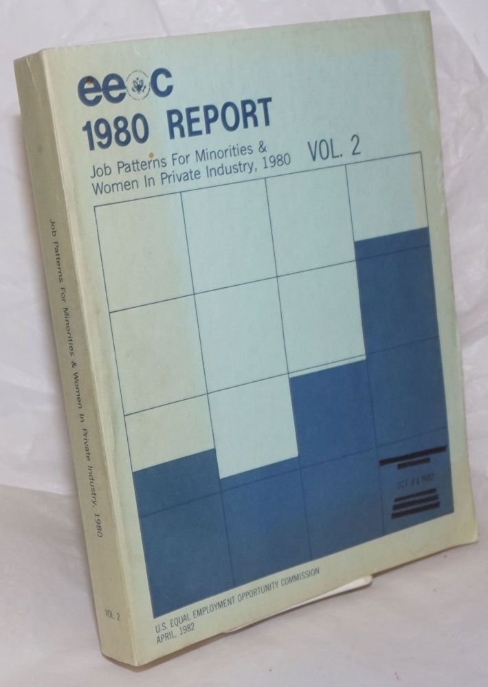 Equal Employment opportunity report - 1980, job patterns for minorities and women in private industry volume 2. United States. Equal Employment Opportunity Commission. Office of Program Planning and Evaluatin.