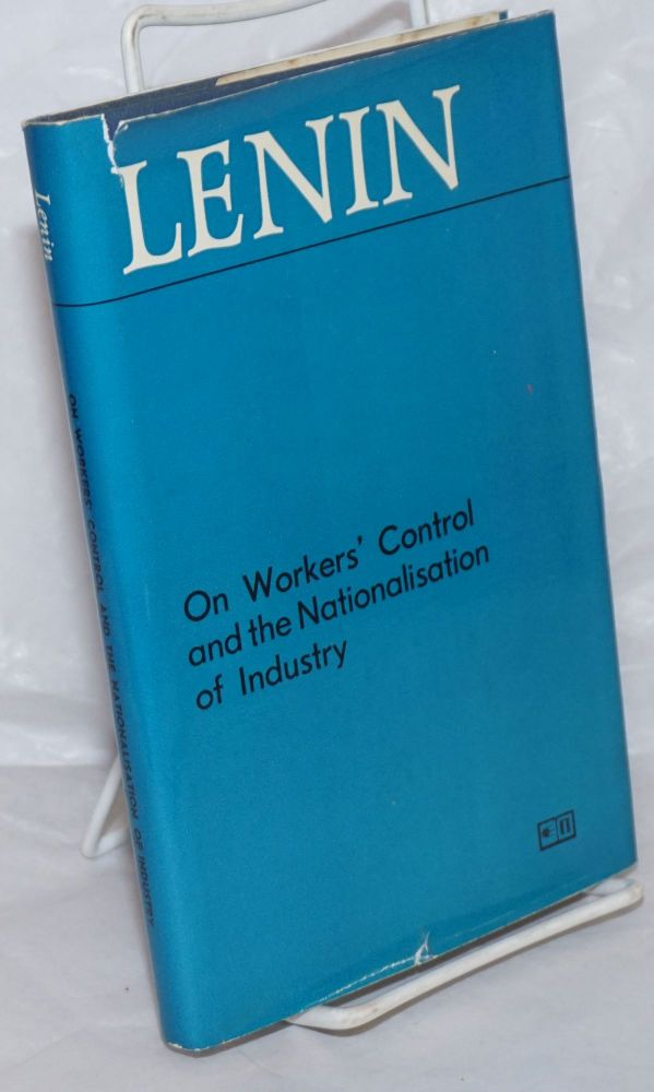 Lenin On Workers' Control and the Nationalisation of Industry. V. I. Lenin.