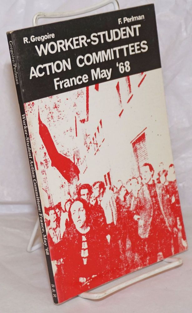 Worker-student action committees, France May '68. R. gregoire, F. Perlman.