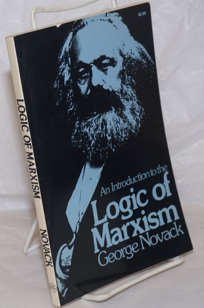 An introduction to the logic of Marxism. George Novack.
