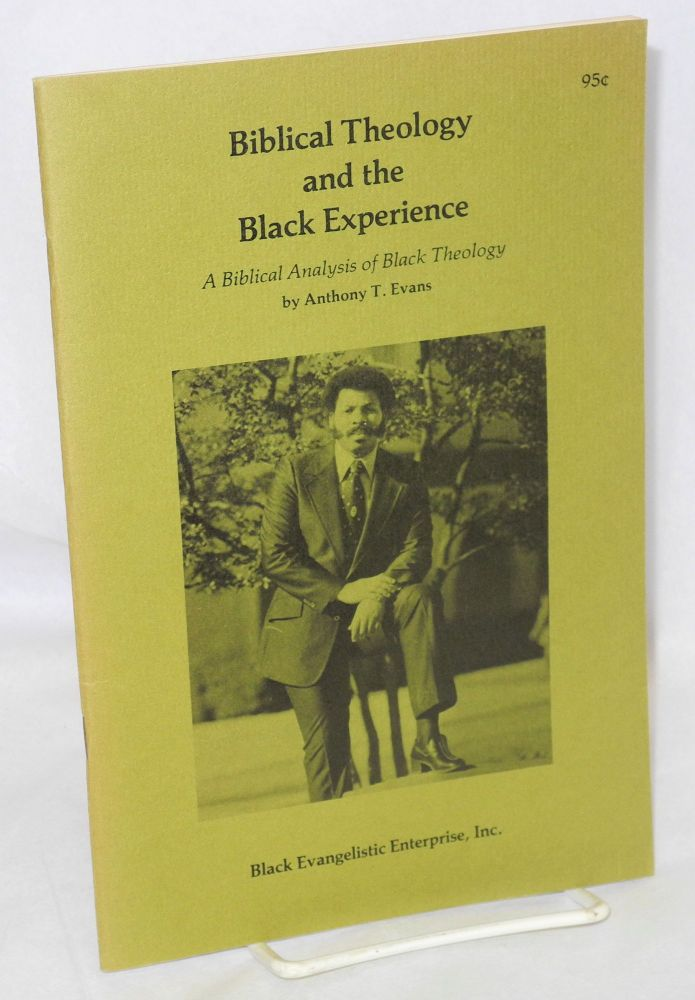 Biblical theology and the Black experience; a biblical analysis of Black theology. Anthony T. Evans.