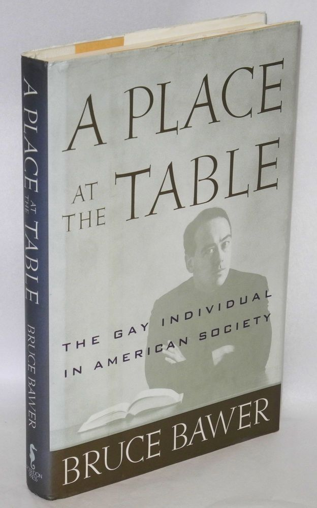 A place at the table; the gay individual in American society. Bruce Bawer.