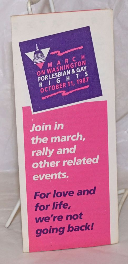 March on Washington for Lesbian & Gay Rights October 11, 1987: [brochure] join in the march, rally and other related events. For love and for life, we're not going back!
