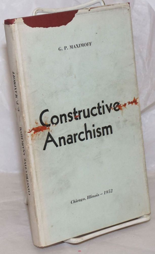 Constructive anarchism. Foreword by George Woodcock, translated by H. Frank & Ada Siegel. Gregori Petrovich Maximoff.