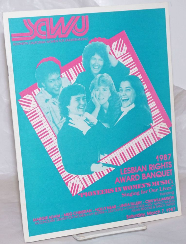 """1987 Lesbian Rights Award Dinner """"Pioneers in Music: singing for our lives"""" honoring Margie Adam, Meg Christian, Holly Near et al March 7, 1987. Southern California Women for Understanding."""
